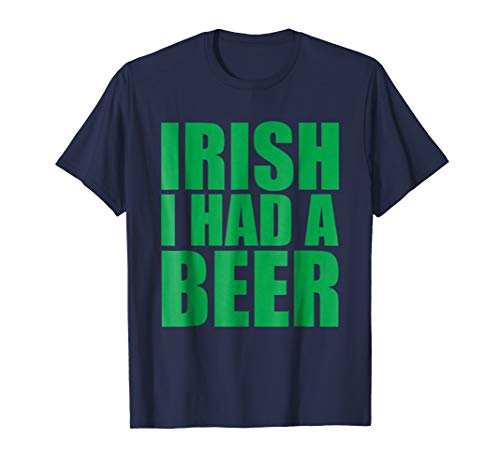 Irish I Had A Beer Shirt