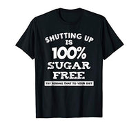 Shutting Up Is Sugar Free T-Shirt
