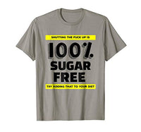 Shutting The F Up is Sugar Free Shirt