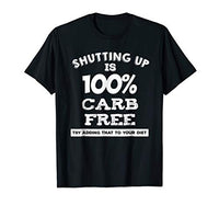 Shutting Up Is Carb Free T-Shirt