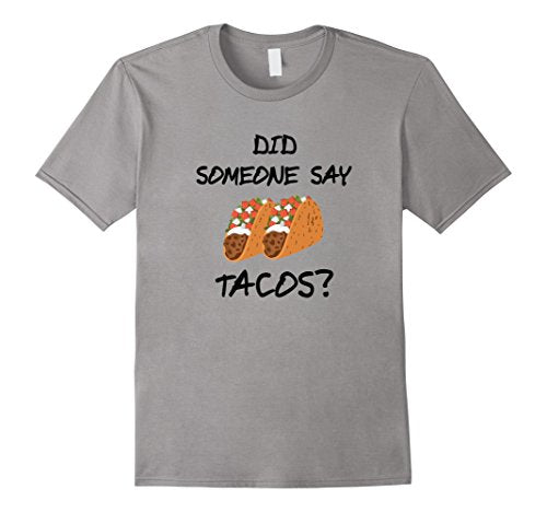 Did Someone Say Tacos? Novelty Taco Lover Tee Shirt