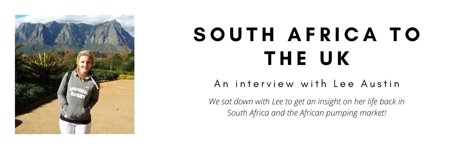 We sat down with Lee Austin to get an insight on her life back in South Africa and the African pumping market!