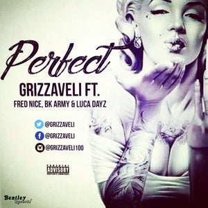 GRIZZAVELI- Perfect (ft. Fred Nice, BK Army, & Luca Dayz) (prod. Valentine Beats)