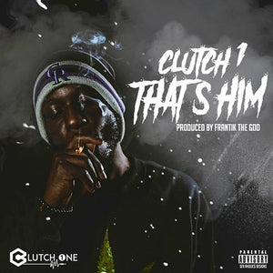 Clutch 1- Thats Him (prod. Frantik The God)