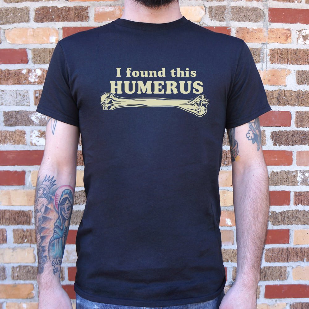 I Found This Humerus T-Shirt (Mens)