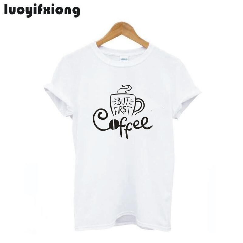 But First Coffee Women Tshirt 2019 Summer O-Neck Short Sleeve Tee Hipster Tshirt Women Tops Coffee Print Harajuku Women Shirts