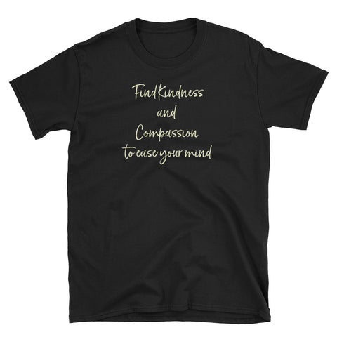 Short-Sleeve Unisex T-Shirt - Find Kindness and Compassion to Ease Your Mind