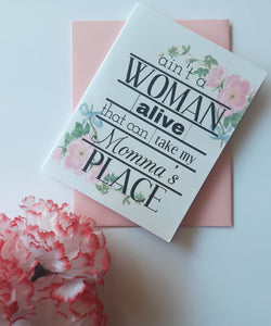 Aint a Woman Alive Can Take My Momma's Place Mothers Day Card