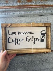 Framed Sign - life happens, coffee helps