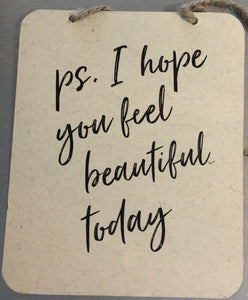 I Hope You Feel Beautiful Today Sign