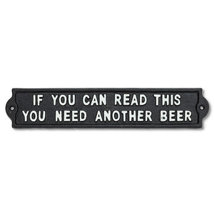 If You Can Read This You Need Another Beer Sign