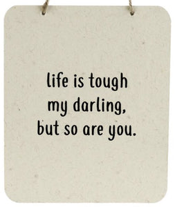 Life Is Tough My Darling. But So Are You Sign