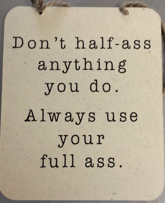 Don't Half-Ass Anything You Do Sign