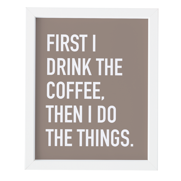 First I drink the Coffee - Print