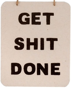Get Shit Done Sign
