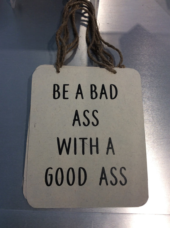 Be Bad Ass With A Good Ass sign