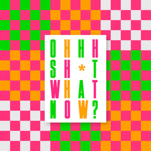 "A neon checkerboard pattern with a white book cover at center which reads ""OHHH SH*T WHAT NOW?"" in matching neon letters."