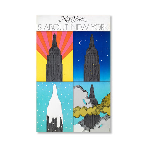 "Poster featuring four drawings of the top of the Empire State Building, in a manner of Andy Warhol: From the top Let: Sunrise in orange and pink stirpes comes up from the back of the building; the quite blue night sky on the background; the top covered in snow like ice cream; the top is seen through the clouds. New York Magazine's logo is at the center on the top, below is ""IS ABOUT NEW YORK"" in a thin single-line font."