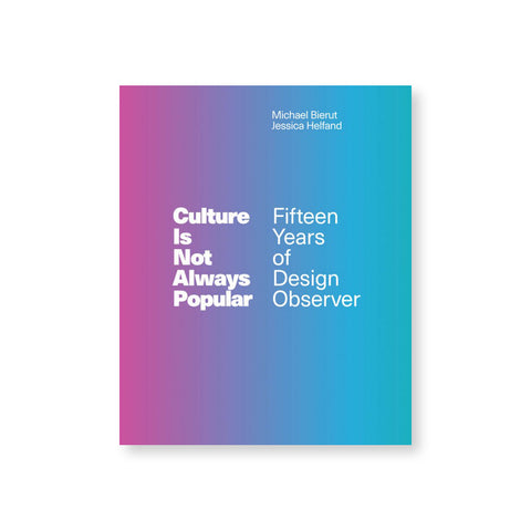 Culture Is Not Always Popular: Fifteen Years of Design Observer