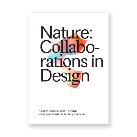 "White book cover that has four lines of large text that says ""Nature: Collab-orations in Design"" laid over an amorphous shape that is a gradient of vibrant blue and orange."