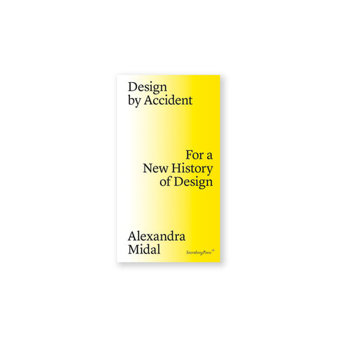 "Small, narrow book, with a white to yellow horizontal gradient. Black serif text alternates from left to right sides: ""Design by Accident"" ""For a New History of Design"" ""Alexandra Midal""."