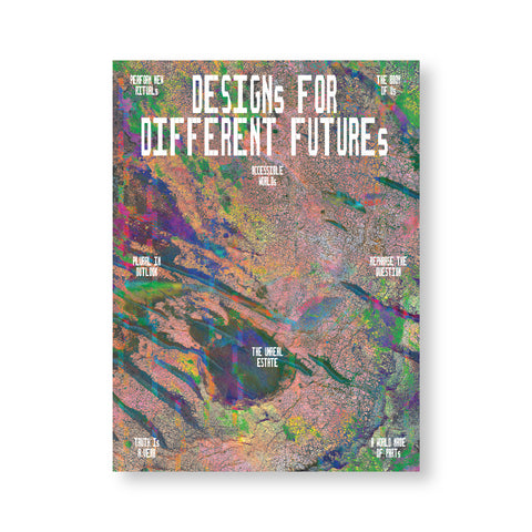 Large rectangular book cover featuring a vibrant, textured, abstract image that resembles a map. Text overlaid at the top reads: Designs for Different Futures.