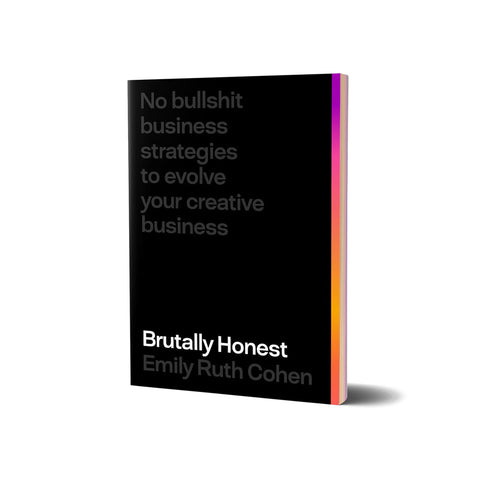 Black book cover with a warm-hued gradient on the right side. Gray text reads on the top left: No bullshit business strategies to evolve your creative business. Title text on the bottom reads: Brutally Honest