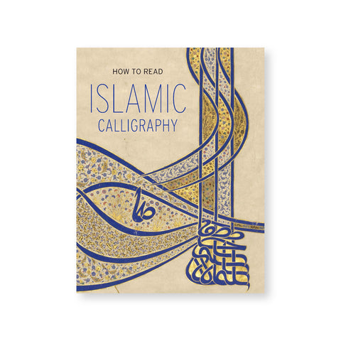 Book cover featuring a detail of a blue and gold artwork made up of calligraphy and florals. Text above reads: How to Read Islamic Calligraphy.