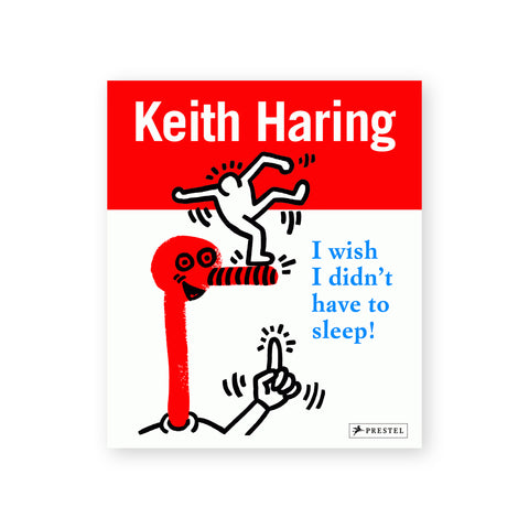 Red and white book cover featuring a black Keith Haring drawing. Text above reads: Keith Haring. Text to the right reads: I wish I didn't have to sleep!