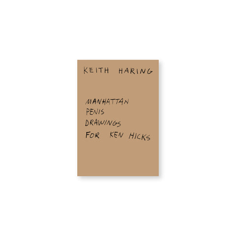 "Small brown book cover with scratchy handwritten text that reads ""Keith Haring"" at the top and  ""Manhattan Penis Drawings For Ken Hicks"" below."