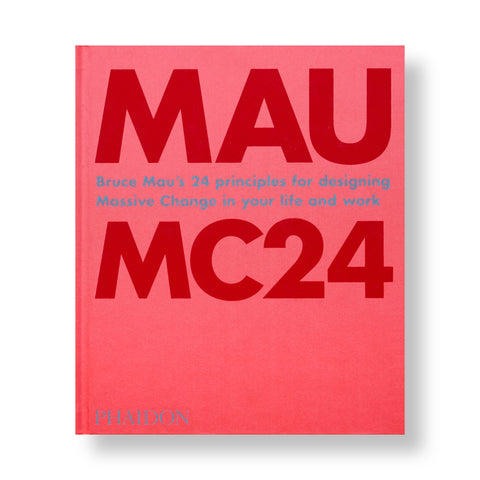 A medium-sized hardcover book in red with bold red text that reads 'MAU MC24'. There is small silver text centered between the two larger texts that read 'Bruce Mau's 24 principles for designing Massive Change in your life and work'. The publishing company's name is printed, also in silver text, at the bottom left of the cover.