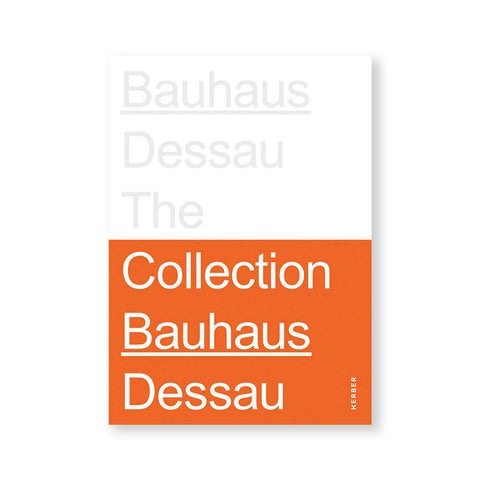 "Book cover with white field on upper half and orange on lower. Words ""Bauhaus Dessau The"" in silver sans serif letters in white field and words ""Collection Bauhaus Dessau"" in white letters in the orange field"