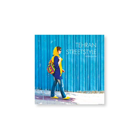 Square book cover featuring a photograph of a woman wearing yellow shoes and a yellow head scarf, walking in front of a vibrant blue corrugated wall. Text overlaid reads: Tehran Streetstyle.