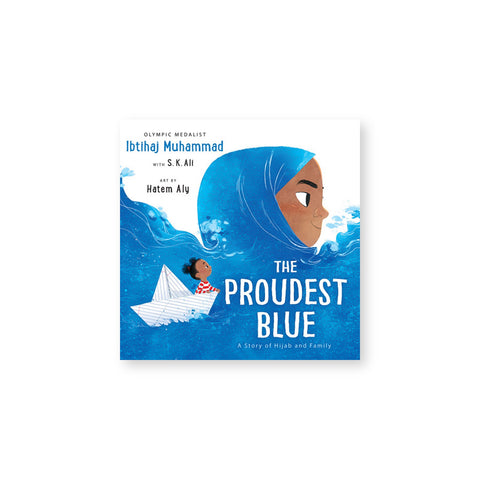 Book cover featuring an illustration of a child in an origami boat upon a sea, the waves of which become the blue hijab of a young woman. Text overlaid reads: The Proudest Blue.