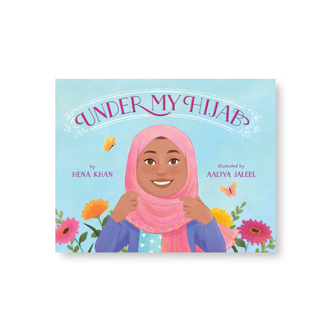 Horizontal rectangular book cover featuring an illustration of a smiling young woman wearing a pink hijab under a blue sky with flowers and butterflies behind her. Text above reads: Under My Hijab.