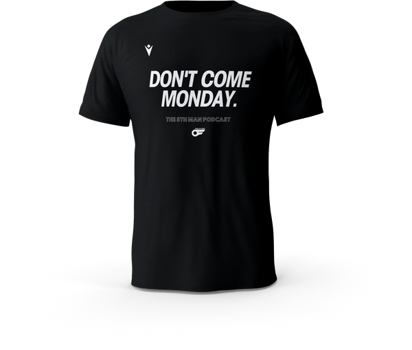 Don't Come Monday 5th Man Podcast T-Shirt