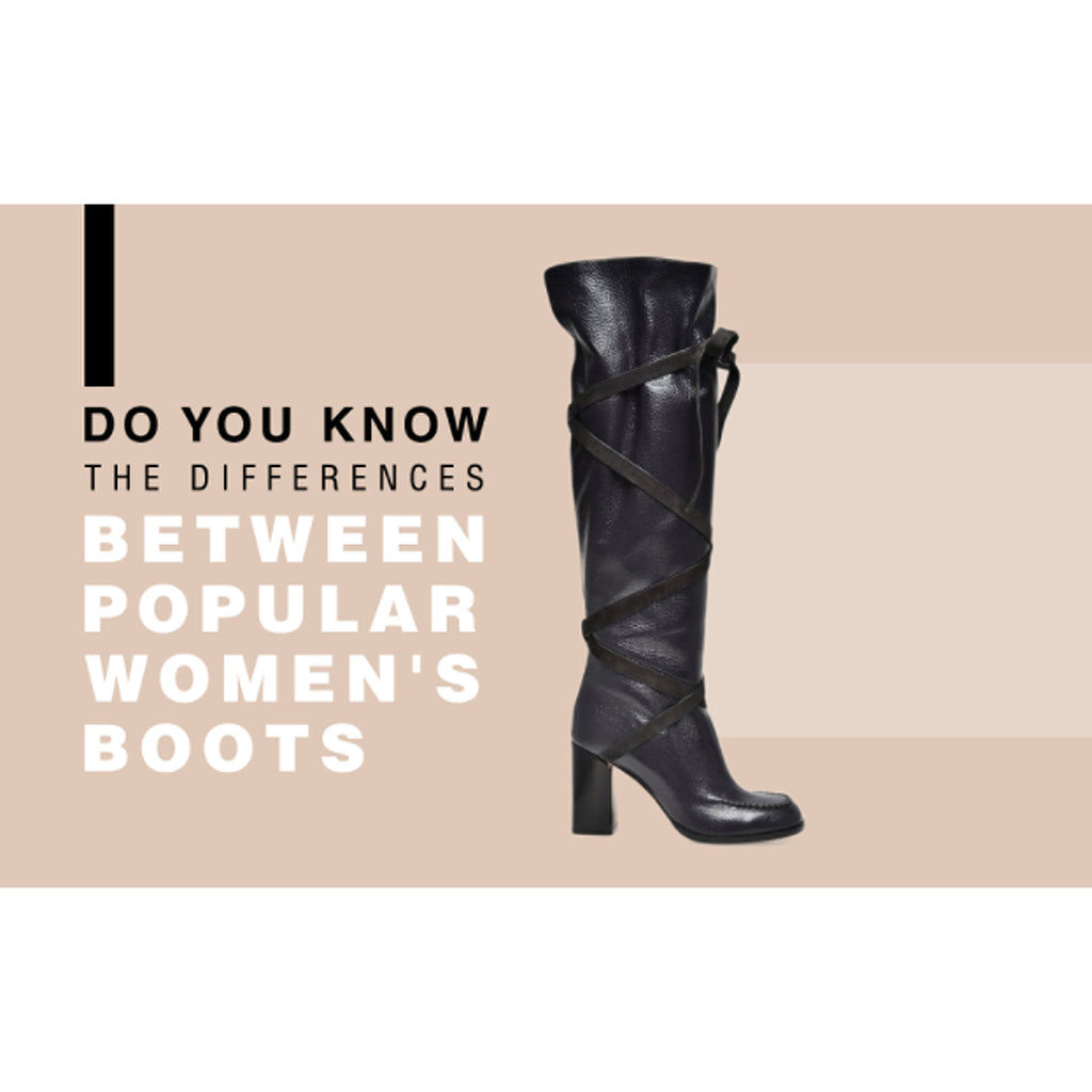 Do You Know The Differences Between Popular Women's Boots?