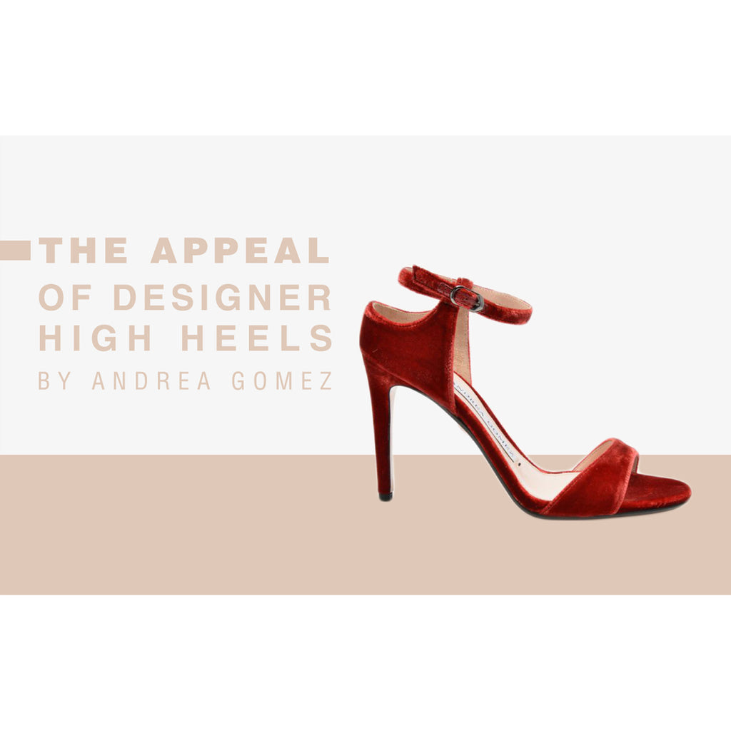 The Appeal of Designer High Heels By Andrea Gomez