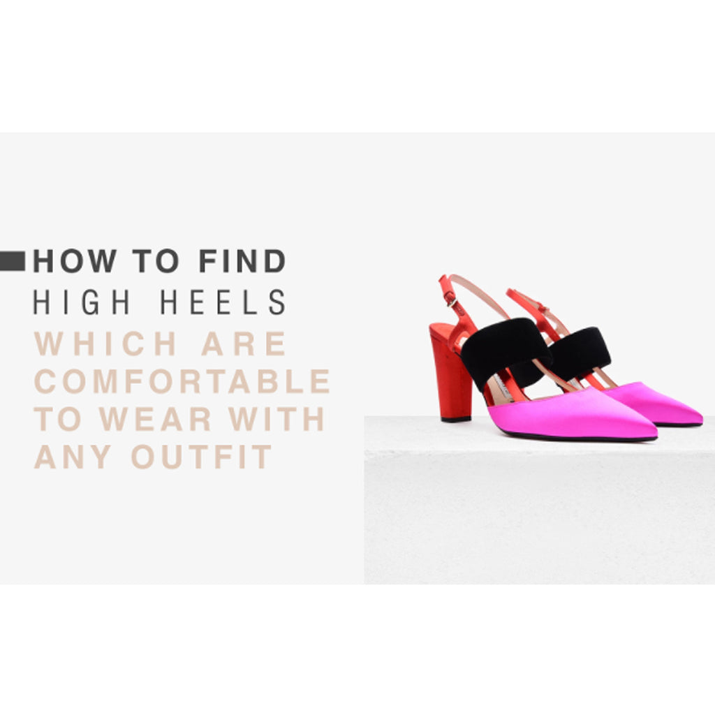How to Find High Heels Which Are Comfortable to Wear With Any Outfit
