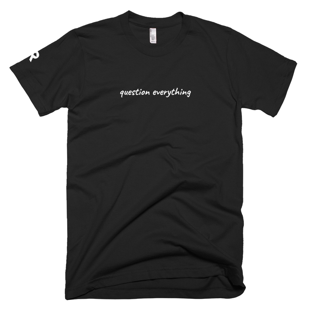 Question Everything T-Shirt