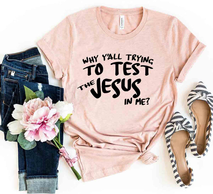 Why All Are Trying To Test Jesus In Me Shirt - DERNIER CRI