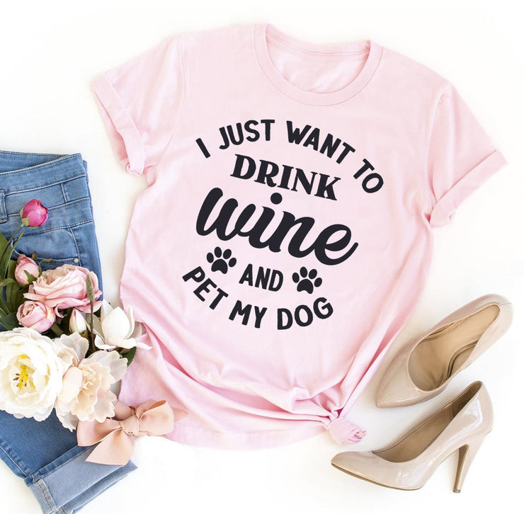 I Just Want To Drink Wine And Pet My Dog T-shirt - DERNIER CRI