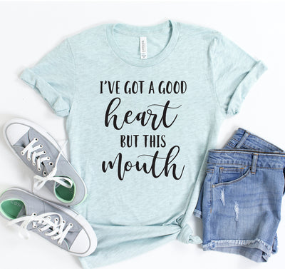 I've Got A Good Heart But this Mouth T-shirt - DERNIER CRI
