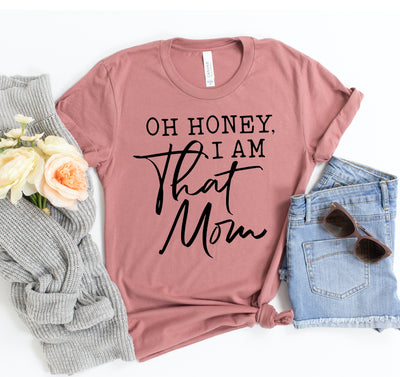 Oh Honey I Am That Mom T-shirt - DERNIER CRI