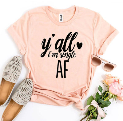 Y'all I'm Single AF T-shirt - DERNIER CRI