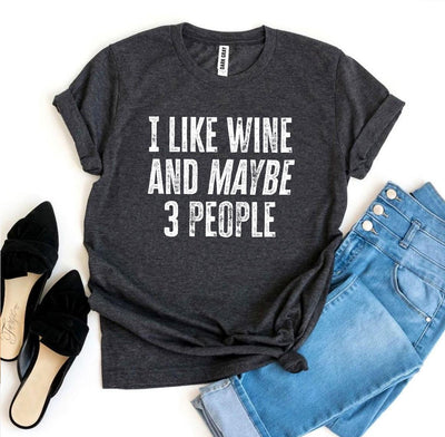 I Like Wine And Maybe 3 People T-shirt - DERNIER CRI