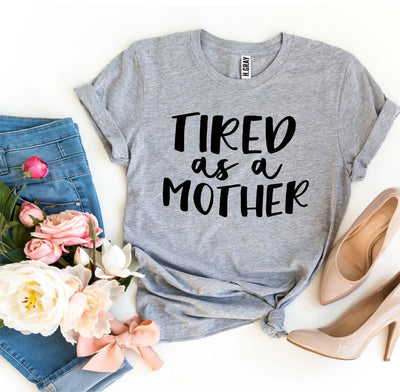 Tired As a Mother T-shirt - DERNIER CRI