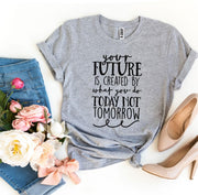 Future Is Created By What You Do Today T-shirt - DERNIER CRI