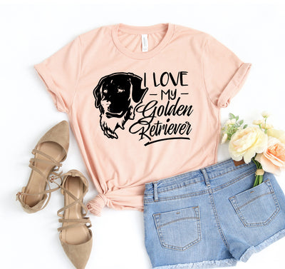 I Love My Golden Retriever T-shirt - DERNIER CRI