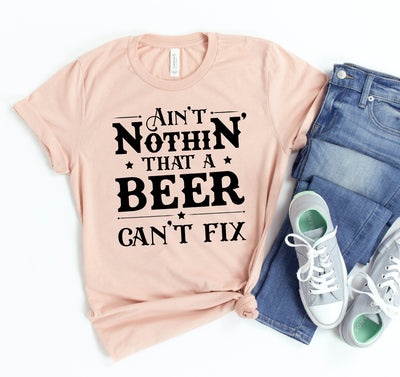 Ain't Nothing That Beer Cant Fix T-shirt - DERNIER CRI